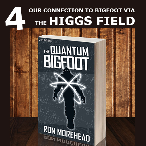 Ron_Morehead_quantum_bigfoot_We are Literally Connected to Sasquatch via the Higgs Field-1