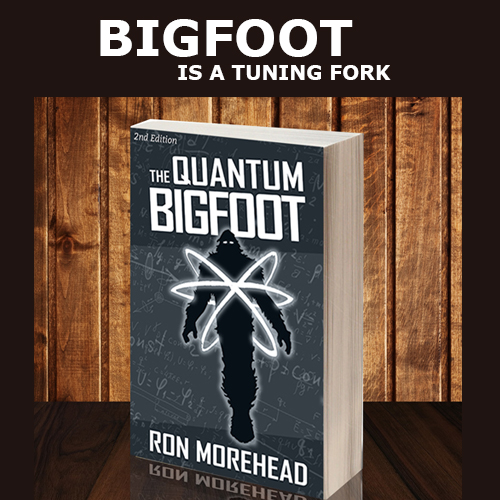 Ron_Morehead_quantum_bigfoot_Bigfoot is a Tuning Fork