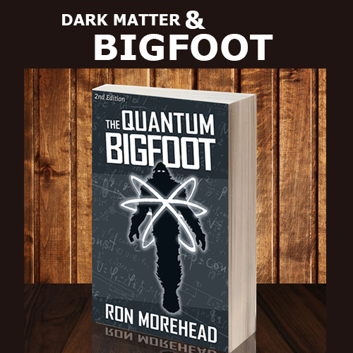Ron_Morehead_quantum_bigfoot_Dark Matter and Bigfoot-1