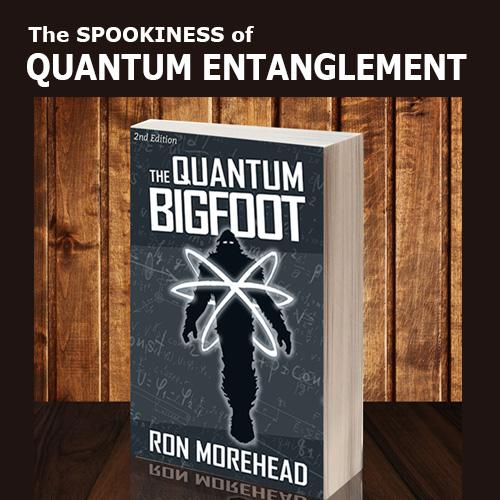 Ron_Morehead_quantum_bigfoot_The Spookiness of Quantum Entanglement