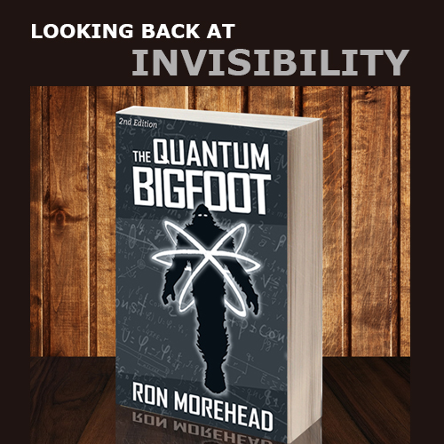 Ron_Morehead_quantum_bigfoot_Invisibility_Looking Back At Invisibility